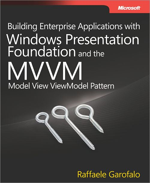 Building Enterprise Applications with Windows® Presentation Foundation and the Model View ViewModel Pattern