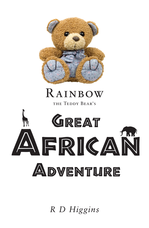 Rainbow The Teddy Bear's Great African Adventure By: R D Higgins