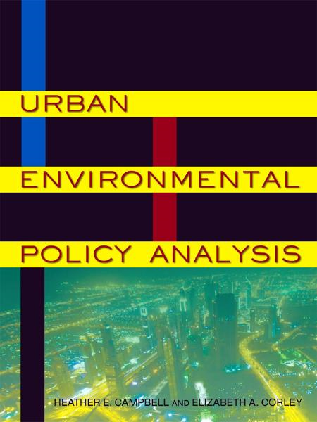 Urban Environmental Policy Analysis By: Heather E. Campbell, Elizabeth A. Corley