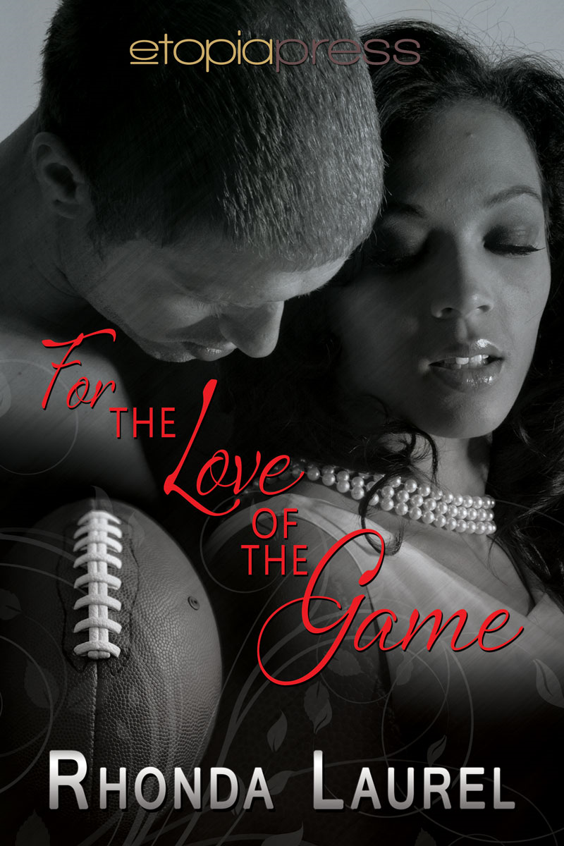 For the Love of the Game By: Rhonda Laurel