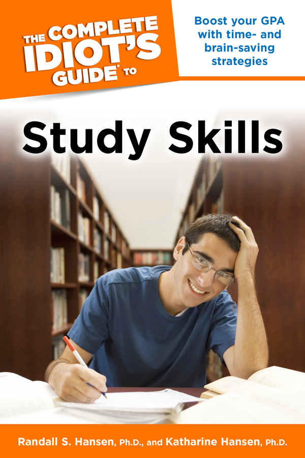 The Complete Idiot's Guide to Study Skills By: Ph.D. Hansen