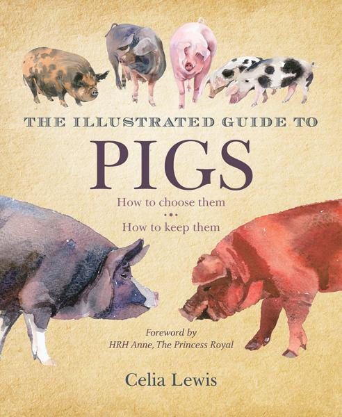 The Illustrated Guide to Pigs: How to Choose Them, How to Keep Them