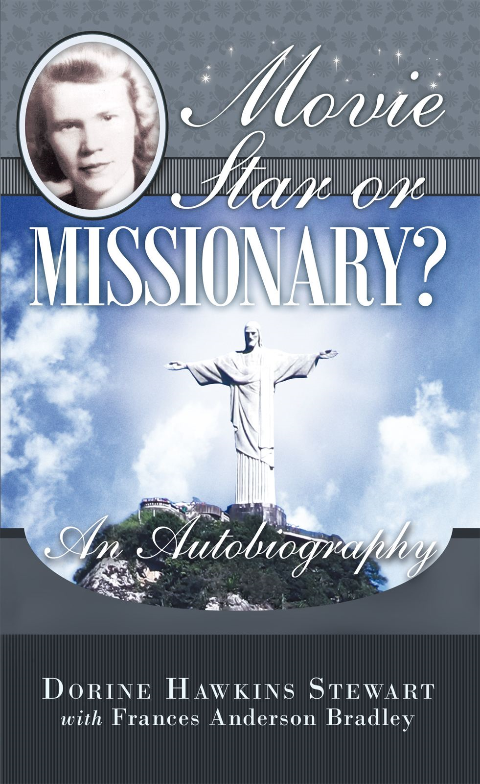 Movie Star or Missionary? By: Dorine Hawkins Stewart with Frances Anderson Bradley