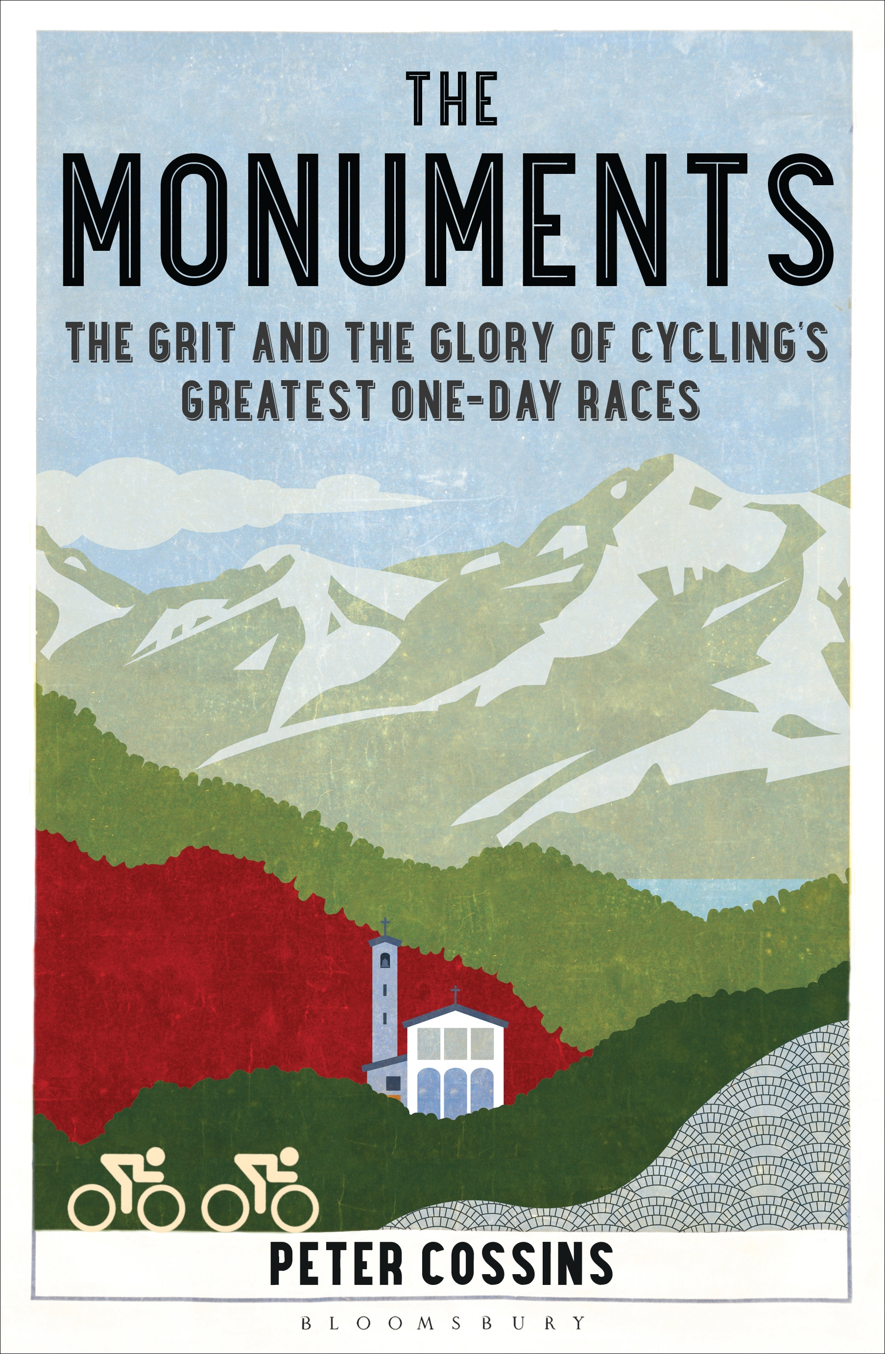 The Monuments The Grit and the Glory of Cycling?s Greatest One-day Races