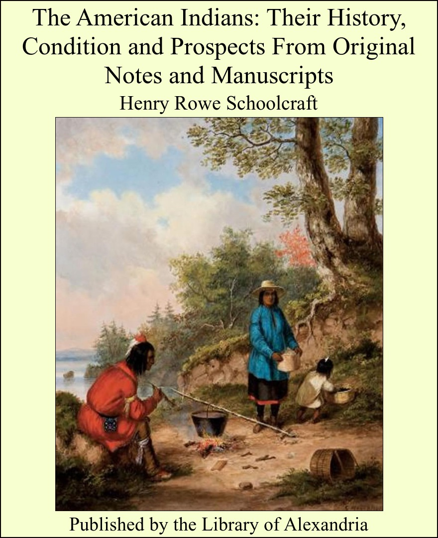 The American Indians: Their History, Condition and Prospects From Original Notes and Manuscripts