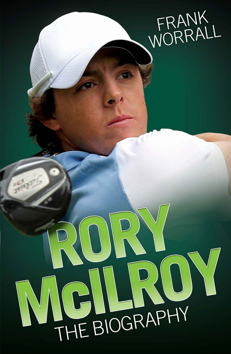 Rory McIlroy: The Biography By: Frank Worrall