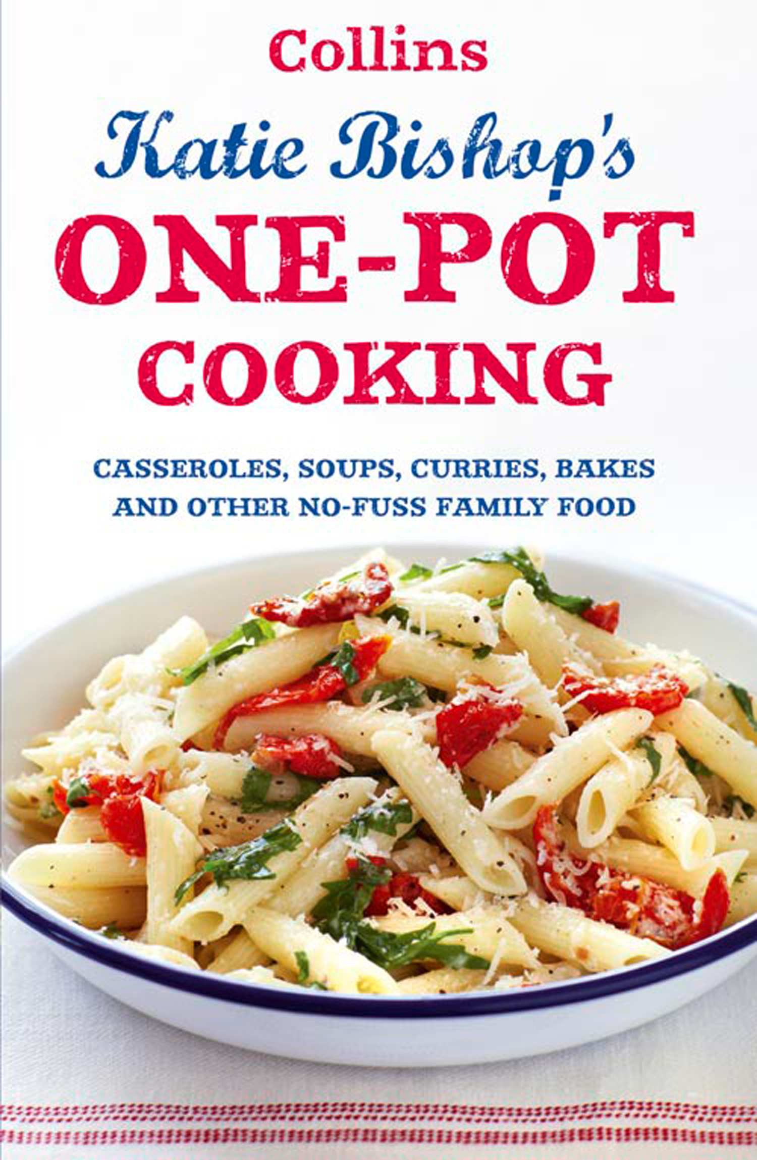 One-Pot Cooking: Casseroles, curries, soups and bakes and other no-fuss family food By: Katie Bishop