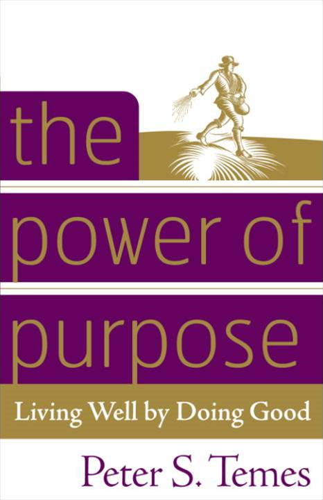 The Power of Purpose By: Peter S. Temes