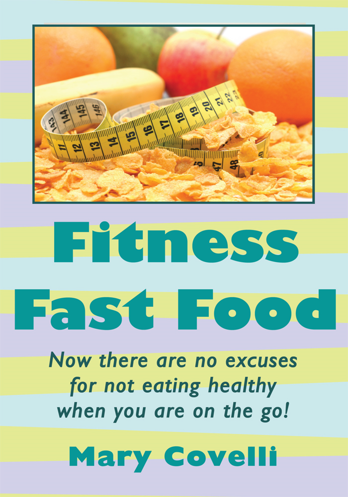 Fitness Fast Food By: Mary Covelli