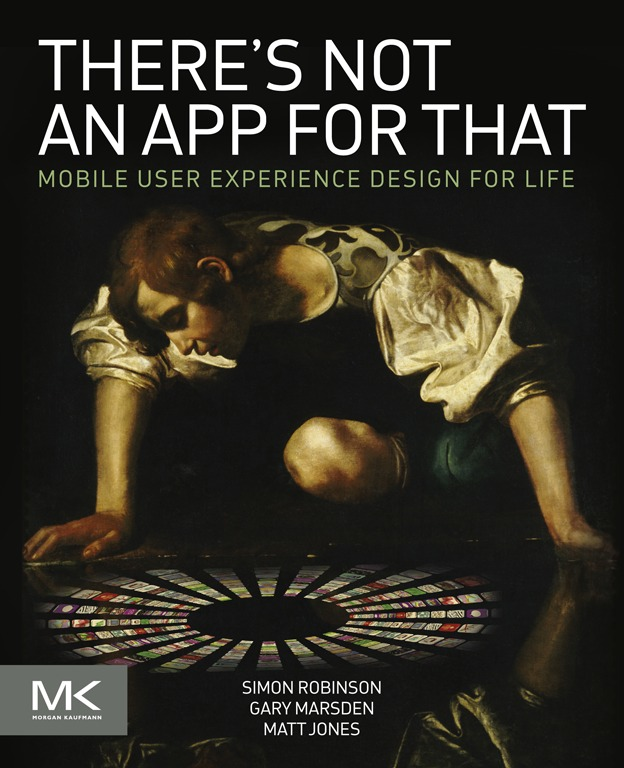 There's Not an App for That Mobile User Experience Design for Life