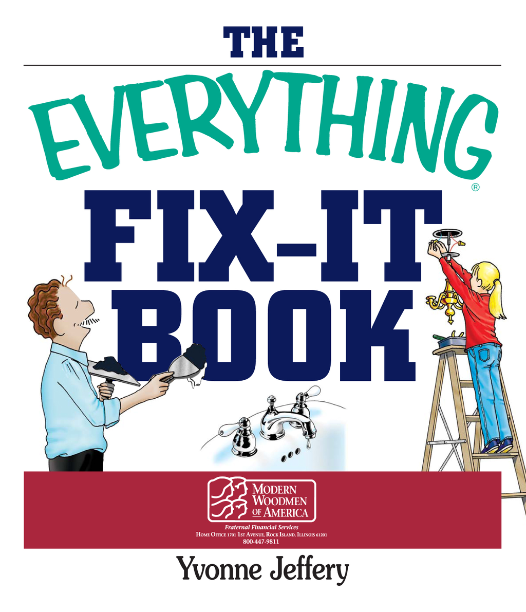 The Everything Fix- It Book: From Clogged Drains and Gutters, to Leaky Faucets and Toilets--All You Need to Get the Job Done