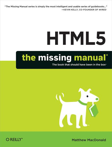 HTML5: The Missing Manual By: Matthew MacDonald