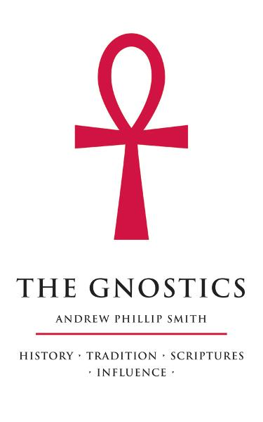 The Gnostics By: Andrew Phillip Smith