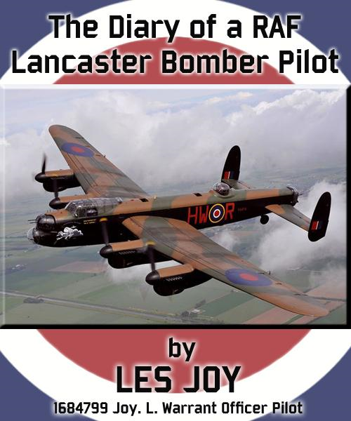 The Diary Of A RAF Lancaster Bomber Pilot By: Les Joy