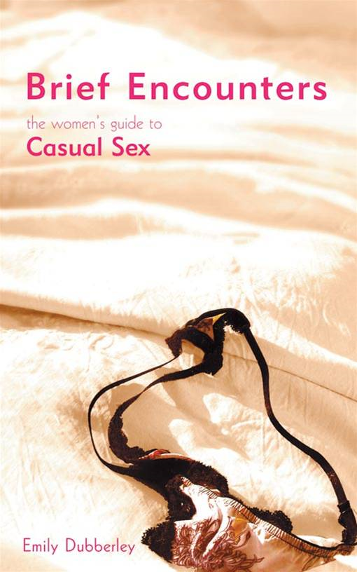 Brief Encounters - The Women's Guide To Casual Sex