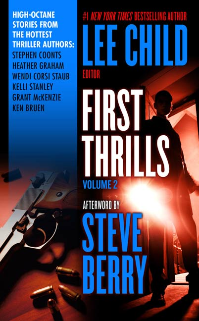 First Thrills: Volume 2 By: Grant McKenzie,Heather Graham,Kelli Stanley,Ken Bruen,Stephen Coonts,Wendy Corsi Staub