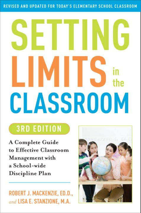 Setting Limits in the Classroom, 3rd Edition By: Lisa Stanzione,Robert J. Mackenzie