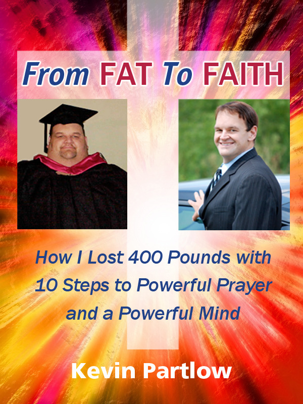 From Fat To Faith By: Kevin Partlow