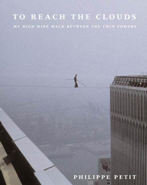 To Reach the Clouds By: Philippe Petit