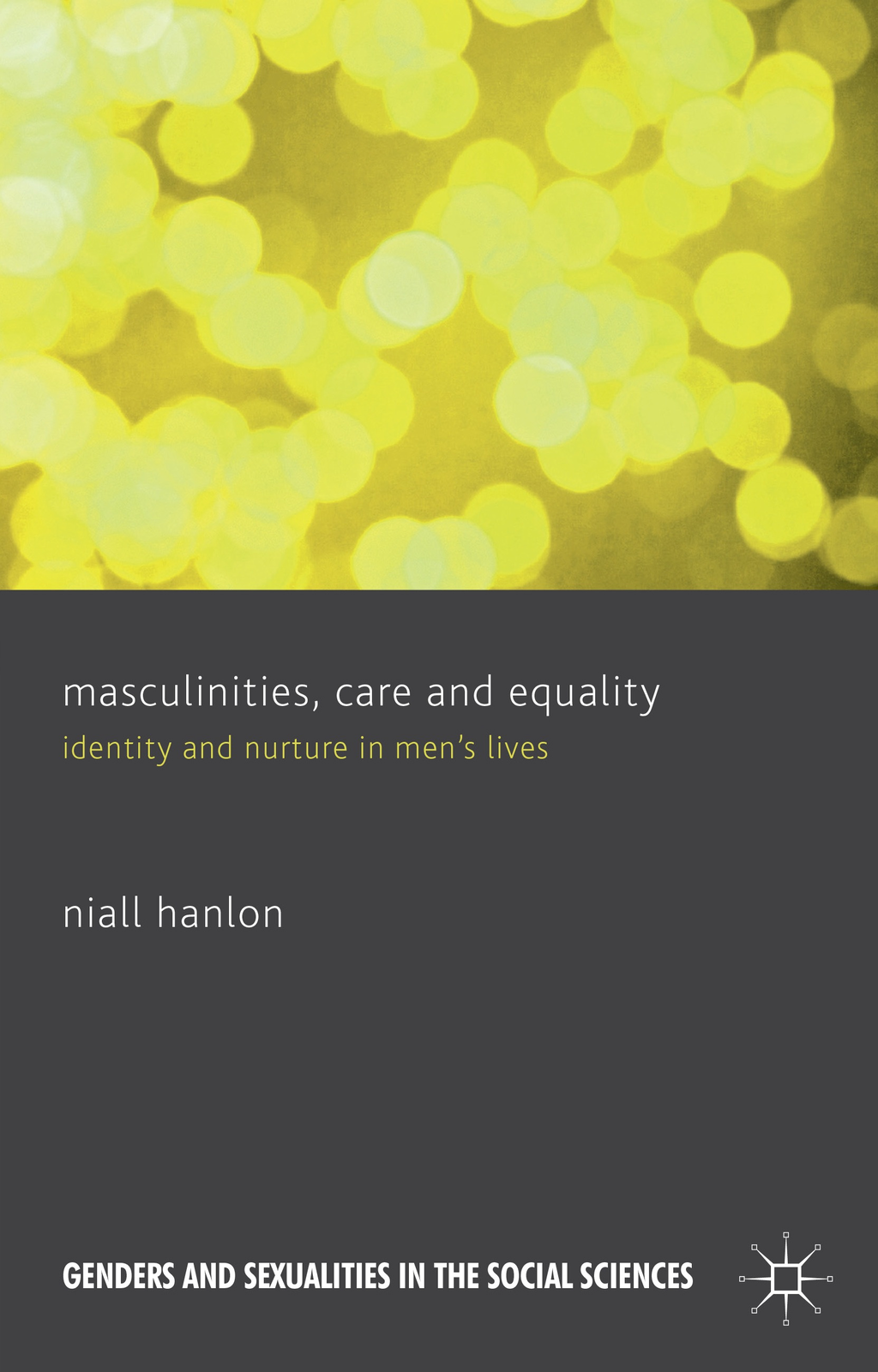 Masculinities,  Care and Equality Identity and Nurture in Men's Lives