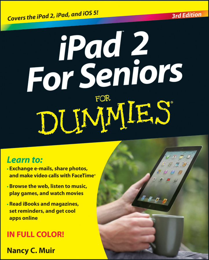 iPad 2 For Seniors For Dummies By: Nancy C. Muir