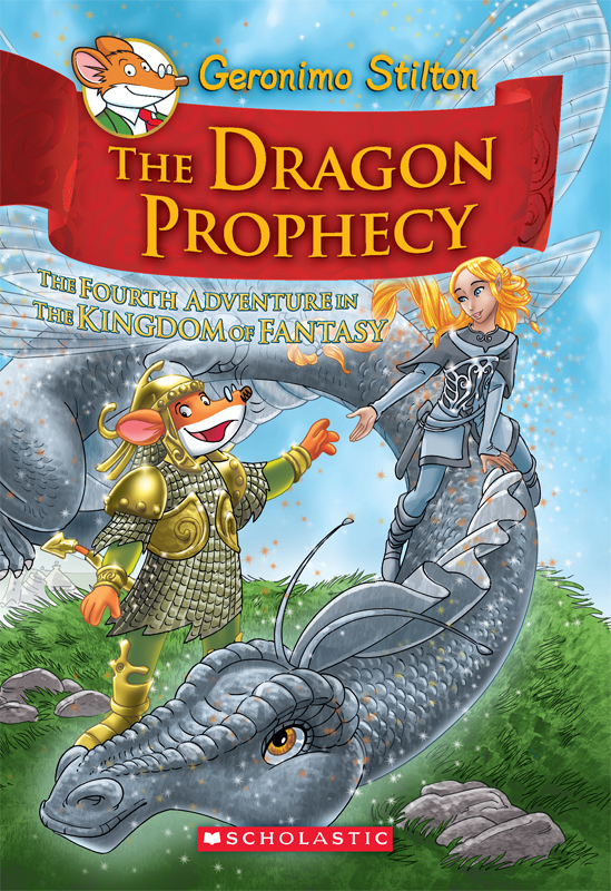 Geronimo Stilton: The Kingdom of Fantasy #4: The Dragon Prophecy By: Geronimo Stilton