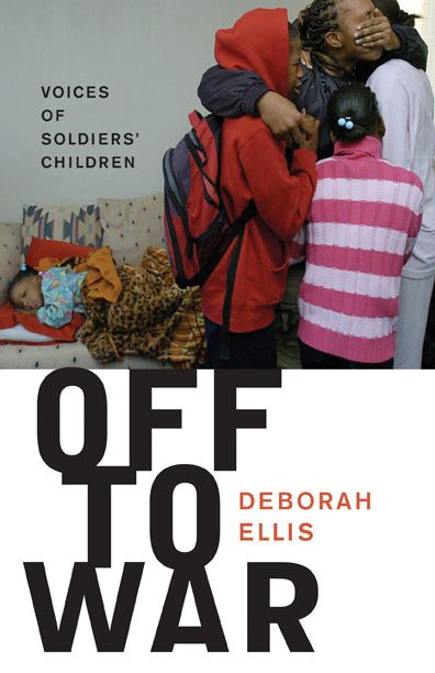 Off to War: Voices of Soldiers' Children By: Deborah Ellis