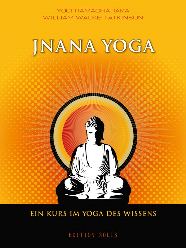 Jnana Yoga - Ein Kurs im Yoga des Wissens By: Niclas Rosenau (Übersetzer),William Walker Atkinson,Yogi Ramacharaka