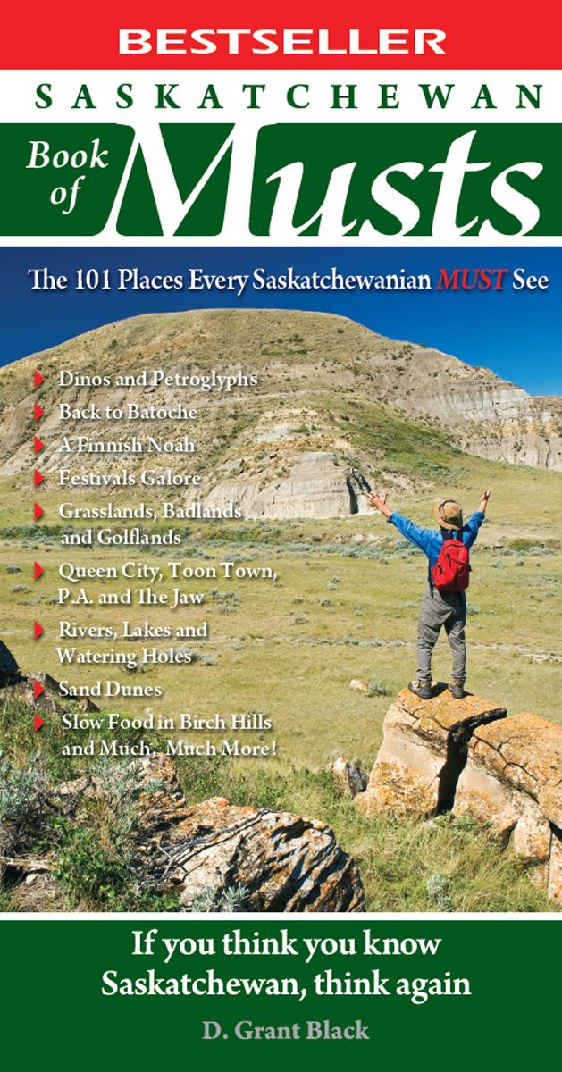 Saskatchewan Book of Musts: The 101 Places Every Saskatchewanian MUST See