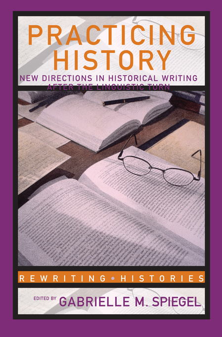 Practicing History New Directions in Historical Writing after the Linguistic Turn