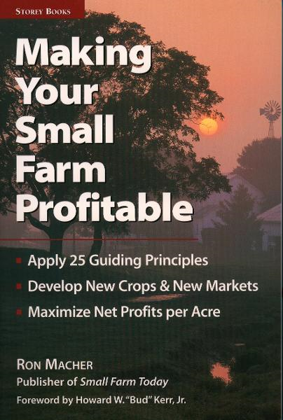 Making Your Small Farm Profitable By: Ron Macher