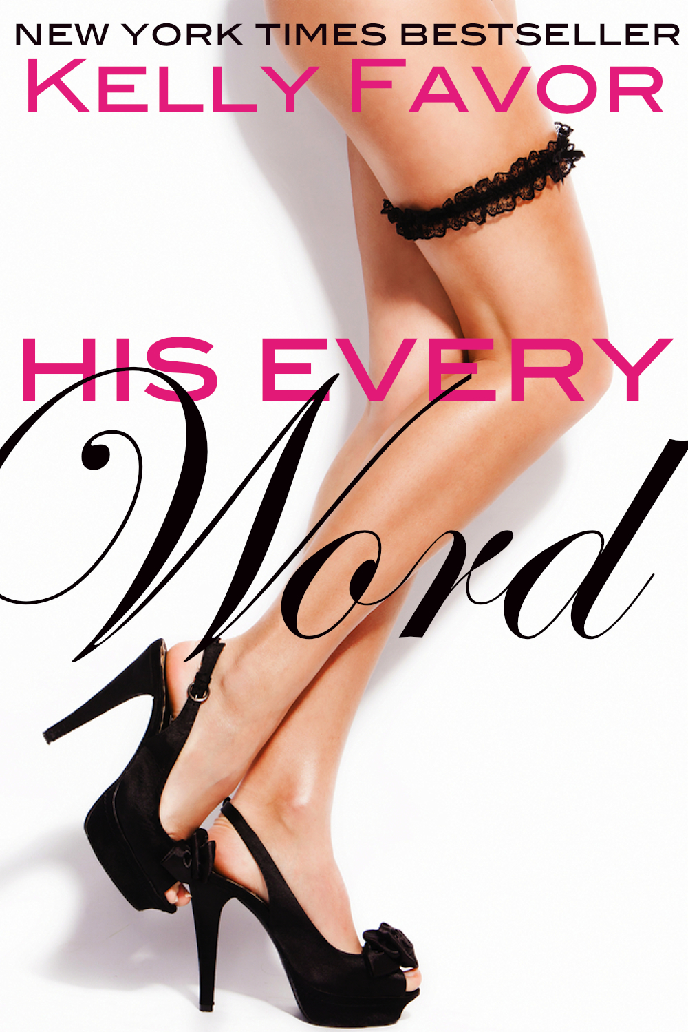 His Every Word (For His Pleasure, Book 11) By: Kelly Favor