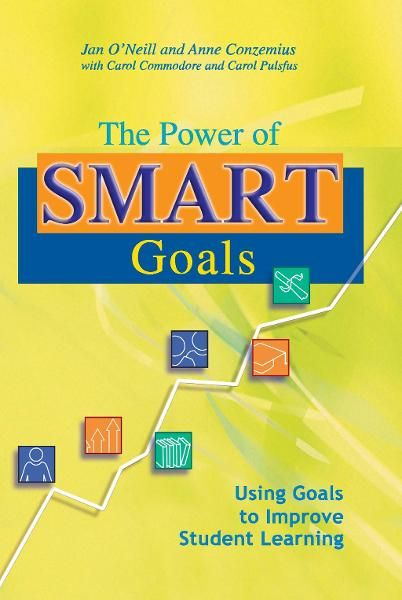 Power of SMART Goals, The: Using Goals to Improve Student Learning