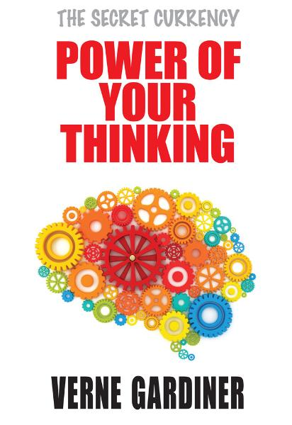 Power of Your Thinking By: Verne Gardiner