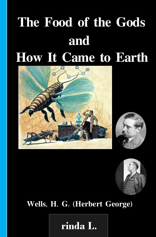 The Food of the Gods and How It Came to Earth By: Wells H. G. (Herbert George)