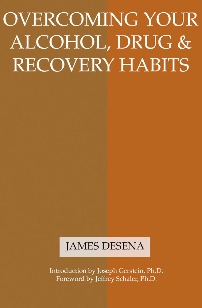Overcoming Your Alcohol, Drug & Recovery Habits By: James DeSena