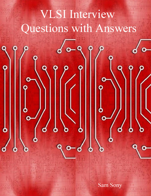 VLSI Interview Questions with Answers By: Sam Sony
