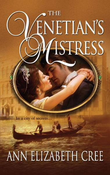The Venetian's Mistress By: Ann Elizabeth Cree