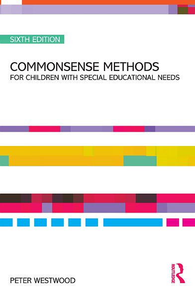 Commonsense Methods for Children with Special Educational Needs By: Peter Westwood