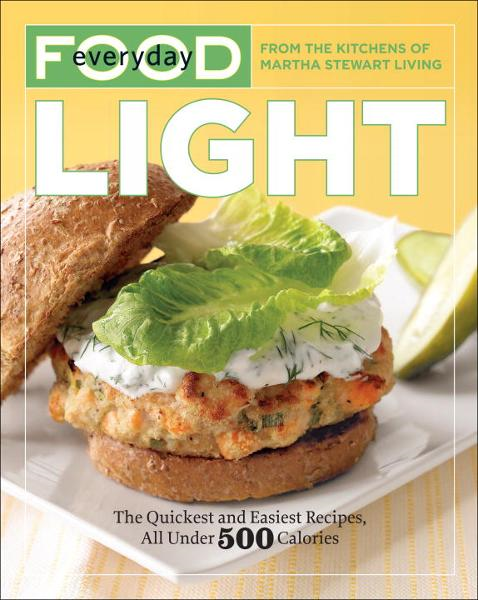Everyday Food: Light By: Martha Stewart Living Magazine