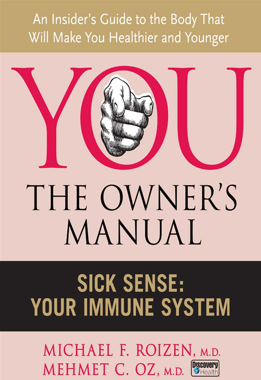 Sick Sense: Your Immune System By: Mehmet Oz,Michael F. Roizen