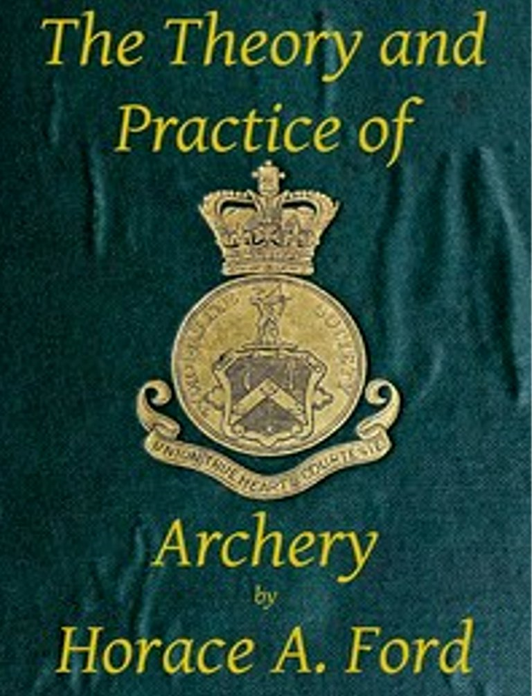 The Theory and Practice of Archery By: Horace A Ford