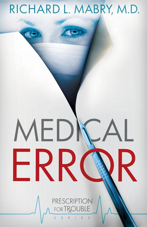 Medical Error: Prescription for Trouble Series #2 By: Mabry, Richard L.