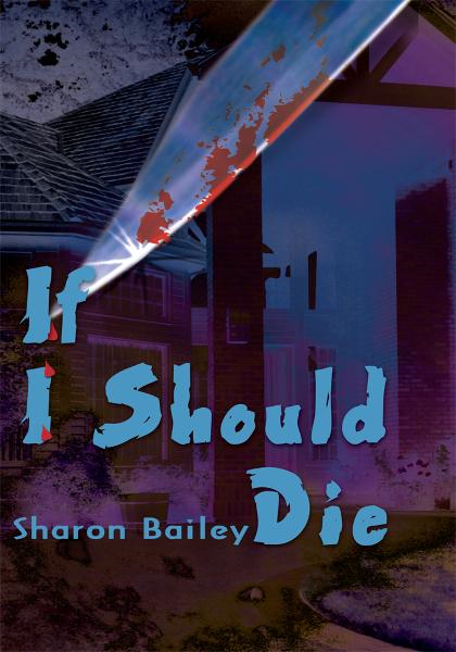 If I Should Die By: Sharon Bailey