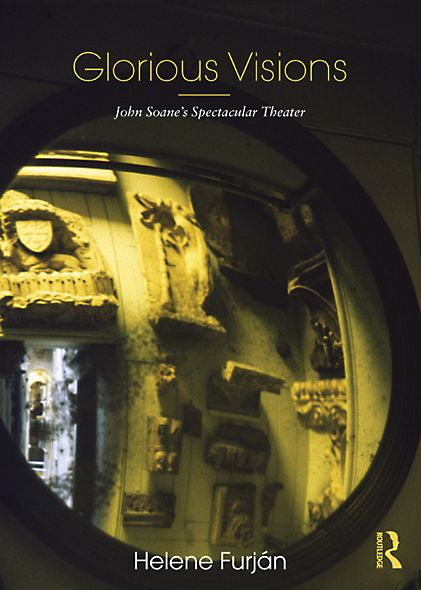 Glorious Visions: John Soane's Spectacular Theater