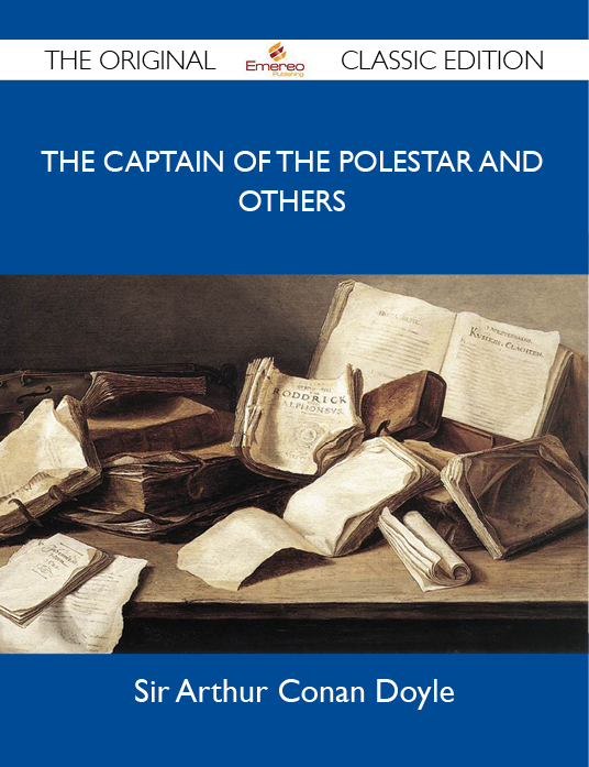 The Captain of the Polestar and Others - The Original Classic Edition By: Doyle Sir