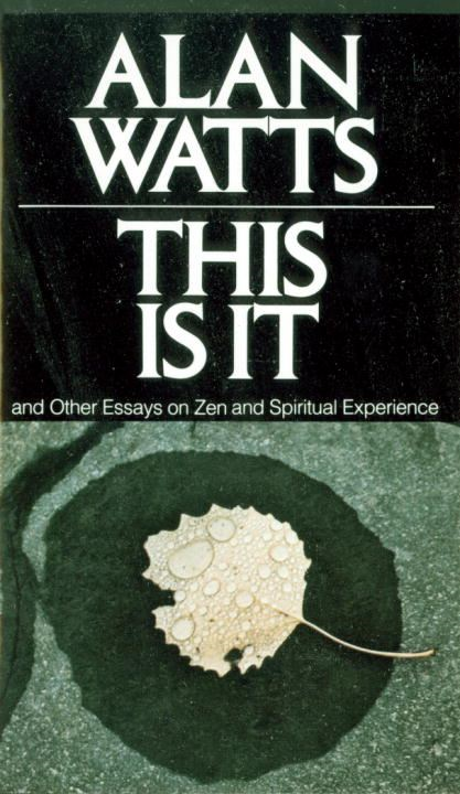 This Is It By: Alan W. Watts