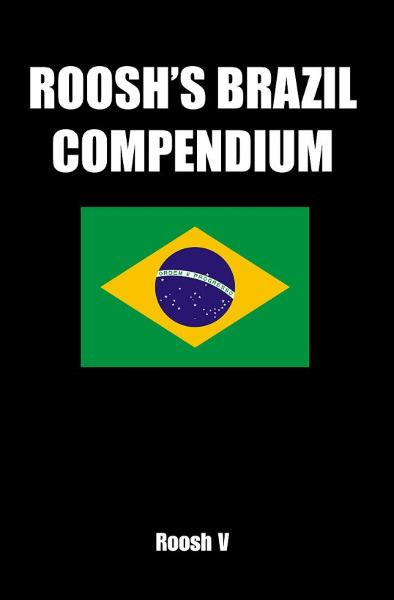 Roosh's Brazil Compendium: How To Sleep With Brazilian Women In Brazil By: Roosh V