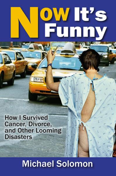 """Now It's Funny: How I Survived Cancer, Divorce and Other Looming Disasters"""