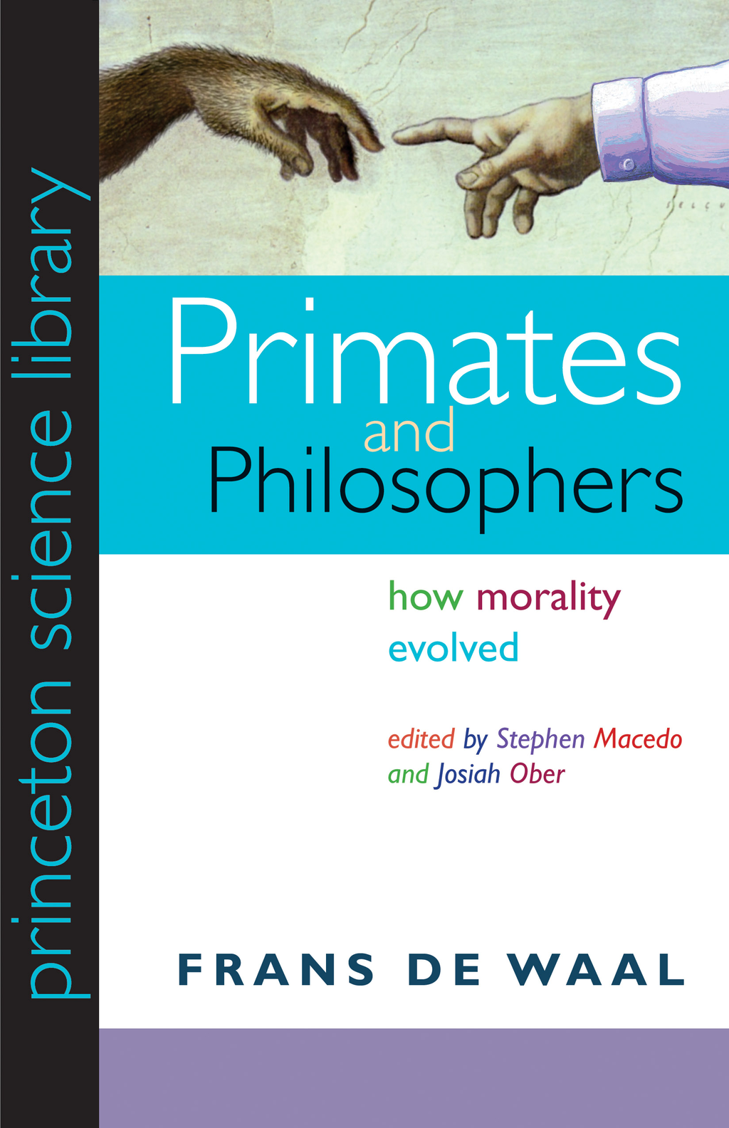 Primates and Philosophers: How Morality Evolved By: Frans de Waal